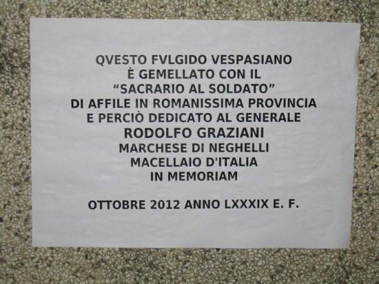 Questo fulgido vespasiano è gemellato con il Sacrario al Soldato di Affile in romanissima provincia e perciò dedicato al generale Rodolfo Graziani, marchese di Neghelli, Macellaio d'Italia, in memoriam. Ottobre 2012, anno LXXXIX E. F.