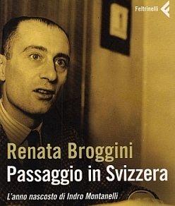 «Sul livello morale di Montanelli rinvio al libro, molto documentato, di Renata Broggini: Passaggio in Svizzera.» (Carlo Ginzburg intervistato da Repubblica, 22/10/2013)