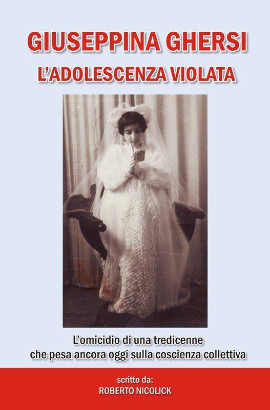 Giuseppina Ghersi, l'adolescenza violata - di Roberto Nicolick