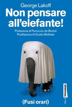 Non pensare all'elefante!; di George Lakoff
