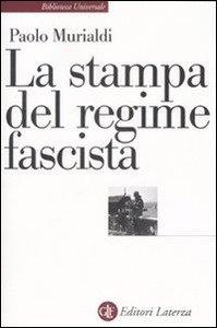 La stampa del regime fascista, di Paolo Murialdi