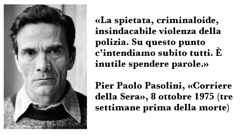 Frase di Pasolini sulla violenza spietata e criminaloide della polizia